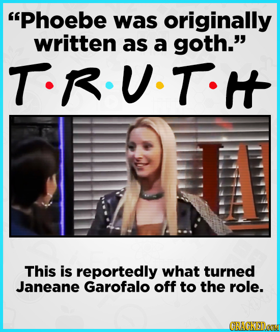Phoebe was originally written as a goth. TRU.TH This is reportedly what turned Janeane Garofalo off to the role.