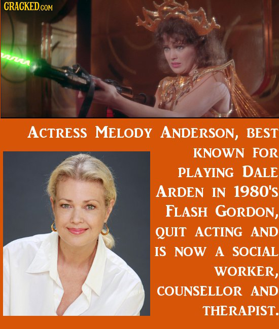 CRACKED.GOM VNA ACTRESS MELODY ANDERSON, BEST KNOWN FOR PLAYING DAlE ARDEN IN 1980's FLASH GORDon, QUIT ACTING AND IS NOW A SOCIAL WORKER, COUNSELLOR