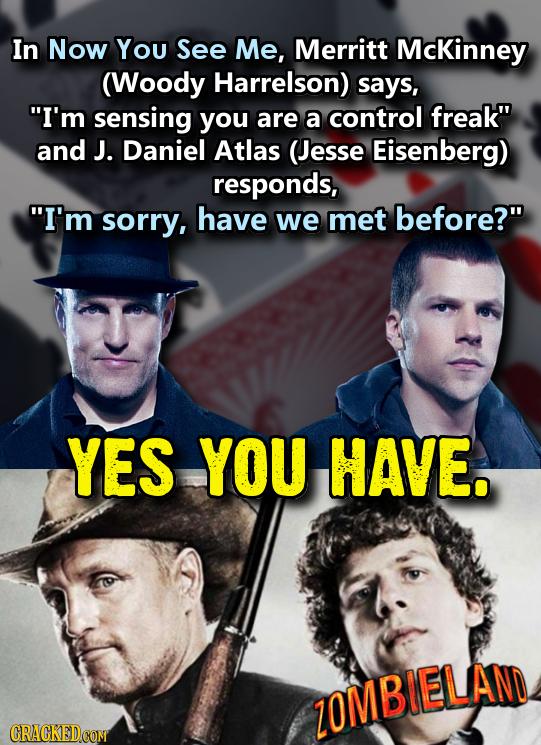 In Now You See Me, Merritt McKinney (Woody Harrelson) says, I'm sensing you are a control freak and J. Daniel Atlas (Jesse Eisenberg) responds, I'm