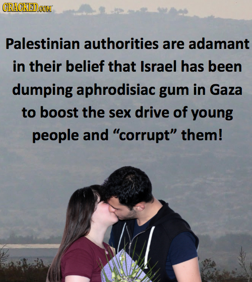 Palestinian authorities are adamant in their belief that Israel has been dumping aphrodisiac gum in Gaza to boost the sex drive of young people and c