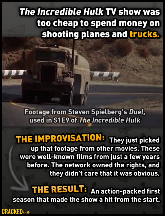 The Incredible Hulk TV show was too cheap to spend money on shooting planes and trucks. Footage from Steven Spielberg's Duel, used in S1E9 of The Incr