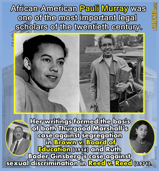 African-American Pauli Murray was one of the most important legal scholars of the twentieth century. GRAUN Her writings formed the basis of both Thurg