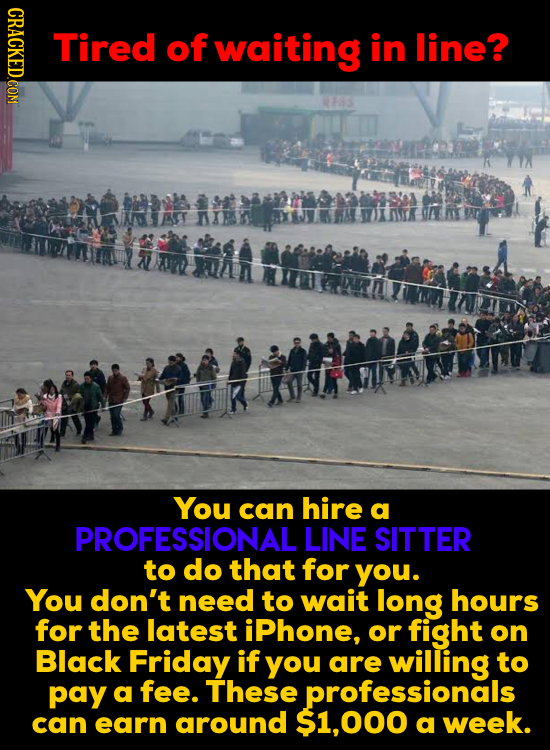 CRACKED.CON Tired of waiting in line? naS You can hire a PROFESSIONAL LINE SITTER to do that for you. You don't need to wait long hours for the latest
