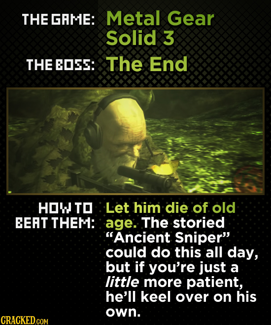THE GAME: Metal Gear Solid 3 THE EOSE: The End HOWTO Let him die of old EERT THEM: age: The storied Ancient Sniper could do this all day, but if you