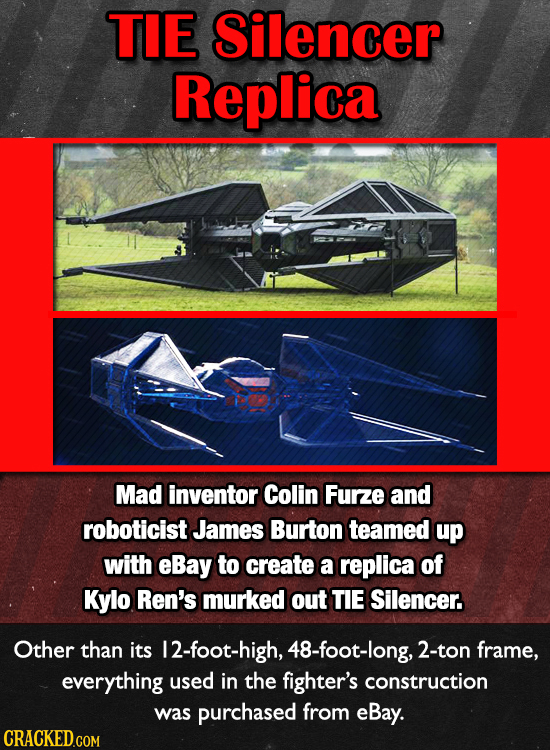 TIE Silencer Replica Mad inventor Colin Furze and roboticist James Burton teamed up with eBay to create a replica of Kylo Ren's murked out TIE Silence