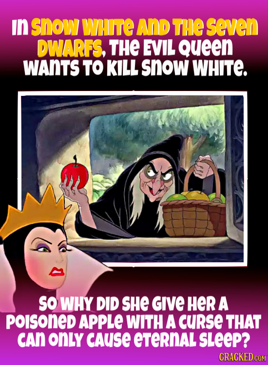 in snow WHITE AND THE seven DWARFS, THE EVIL Queen WAnTS TO KILL snow WHITE. so WHY DID SHe GIVE HeR A POISONED APPLE WITH A curse THAT CAN only CAUSE