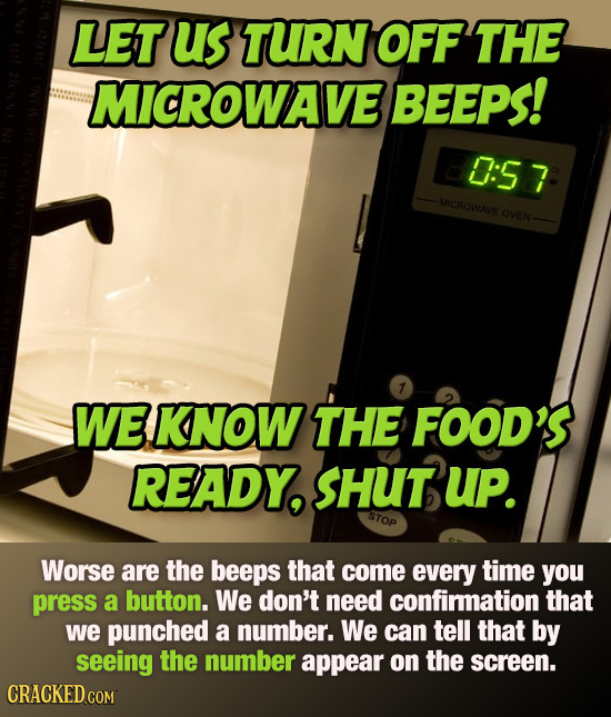 LET us TURN OFF THE MICROWAVE BEEPS! 0:57 MICROWAVE OVEN 7 WE KNOW THE FOod's READY, SHUT uP. STOP Worse are the beeps that come every time you press