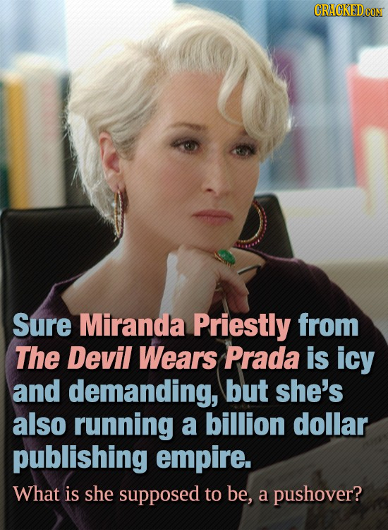 Sure Miranda Priestly from The Devil Wears Prada is icy and demanding, but she's also running a billion dollar publishing empire. What is she supposed