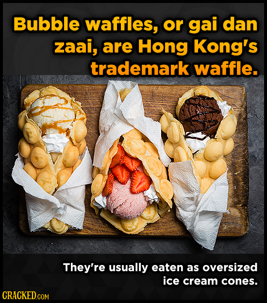 Bubble waffles, or gai dan zaai, are Hong Kong's trademark waffle. They're usually eaten as oversized ice cream cones.