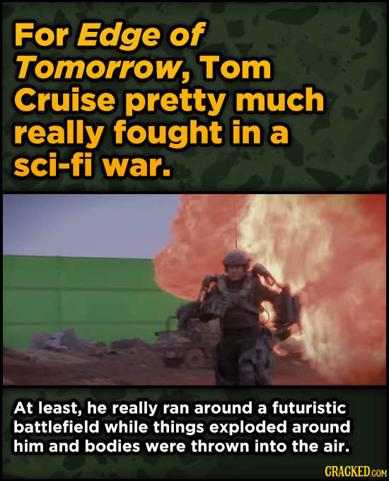 Ingenious Ways Famous Movies Pulled Off Special Effects - For Edge of Tomorrow, Tom Cruise pretty much really fought in a sci-fi war.