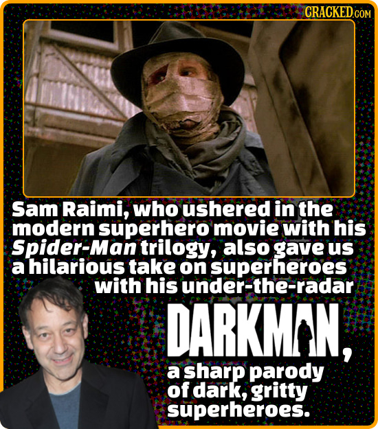 CRACKEDcO Sam Raimi, who ushered in the modern superhero movie with his Spider-Man trilogy, also gave us a hilarious take on superheroes with his unde
