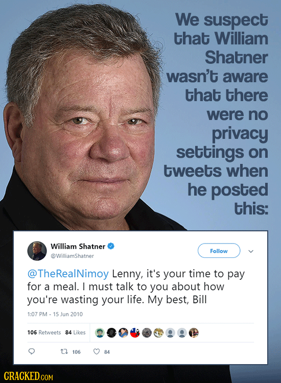 We suspect that William Shatner wasn't aware that there were no privacy settings on tweets when he posted this: William Shatner Follow @Williamshatner