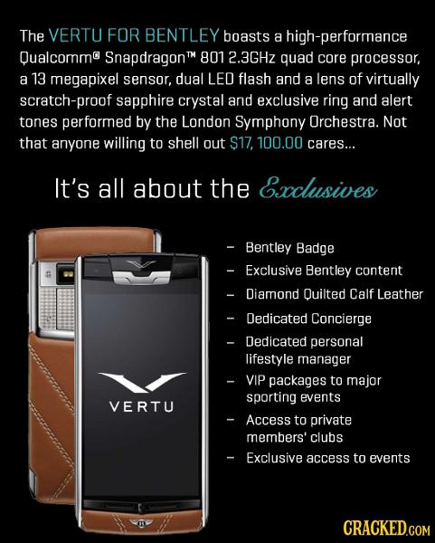 The VERTU FOR BENTLEY boasts a high-performance Qualcommo SnapdragonT 801 2.3GHz quad core processor, a 13 megapixel sensor, dual LED flash and a lens