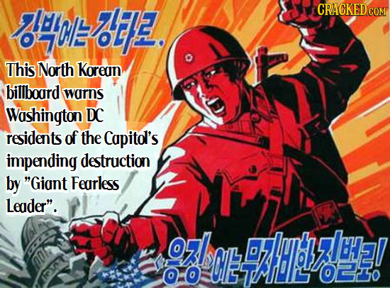 H0B02. This North Korean billbourd warns Washington DC residents of the Capitol's impending destruction by Giant Fearless Leader. z O bEHylysla! O