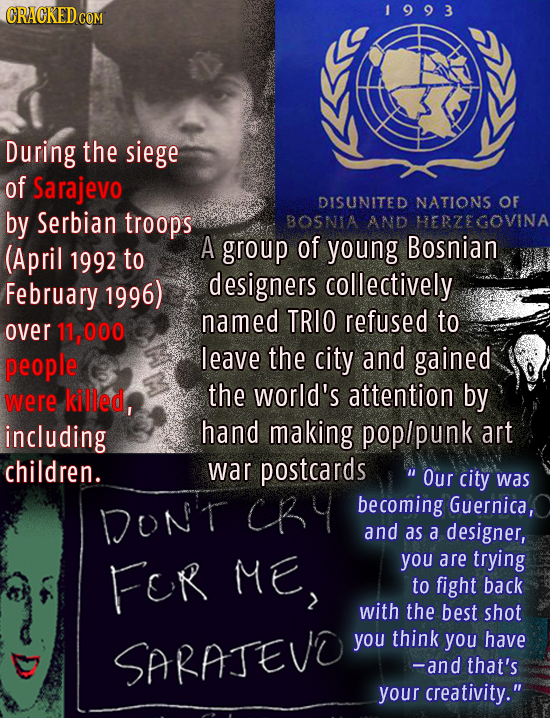 1993 During the siege of Sarajevo DISUNITED NATIONS OF by Serbian troops BOSNIA AND HERZEGOVINA (April A group of young Bosnian 1992 to February 1996)