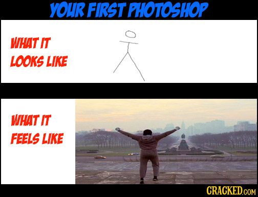 YOuR FIRST PHOTOSHOP WHAT IT LOOKS LIKE WHAT IT FEELS LIKE CRACKED.COM