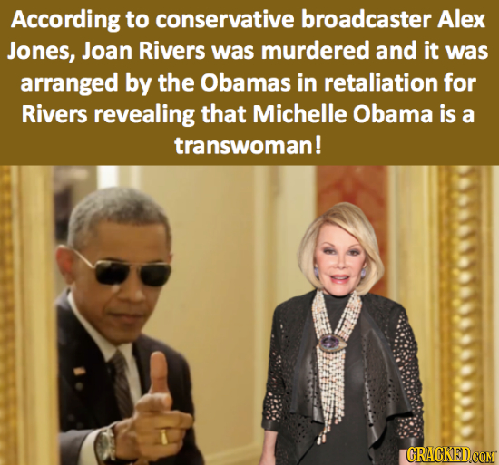 According to conservative broadcaster Alex Jones, Joan Rivers was murdered and it was arranged by the Obamas in retaliation for Rivers revealing that