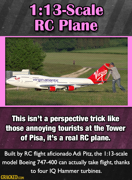 1:13-Scale RC Plane Virgin virgin atlantic This isn't a perspective trick like those annoying tourists at the Tower of Pisa, it's a real RC plane. Bui