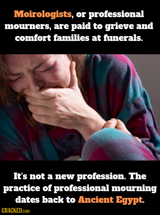 Moirologists, or professional mourners, are paid to grieve and comfort families aT funerals. It's not a new profession. The practice of professional m