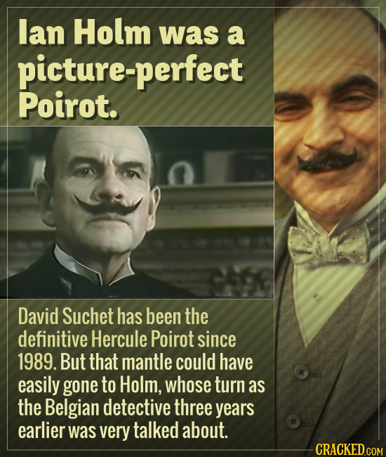 lan Holm was a picture-perfect Poirot. David Suchet has been the definitive Hercule Poirot since 1989. But that mantle could have easily gone to Holm,