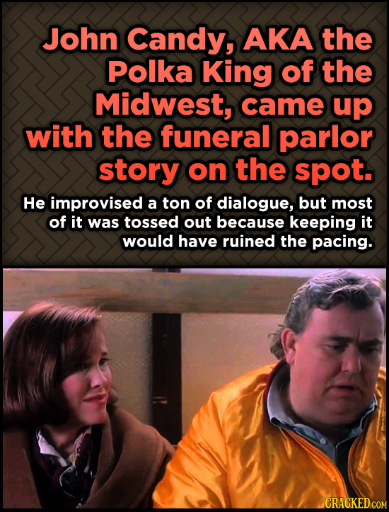 John Candy, AKA the Odd, Fascinating Trivia About Home Alone - Polka King of the Midwest, came up with the funeral parlor