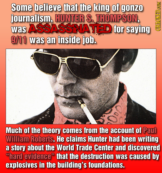 Some believe that the king of gonzo journalism, HUNTER S. THOMPSON, was ASSASSNATED for saying 9/11 was an inside job. Much of the theory comes from t
