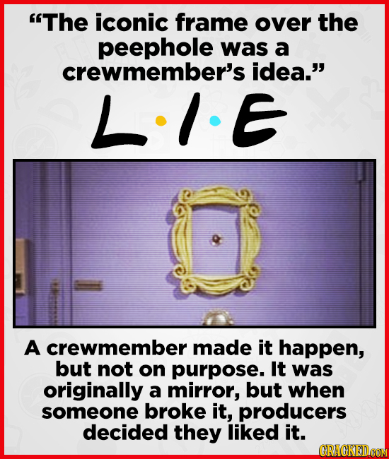 The iconic frame over the peephole was a crewmember's idea. L-IE A crewmember made it happen, but not on purpose. It was originally a mirror, but wh