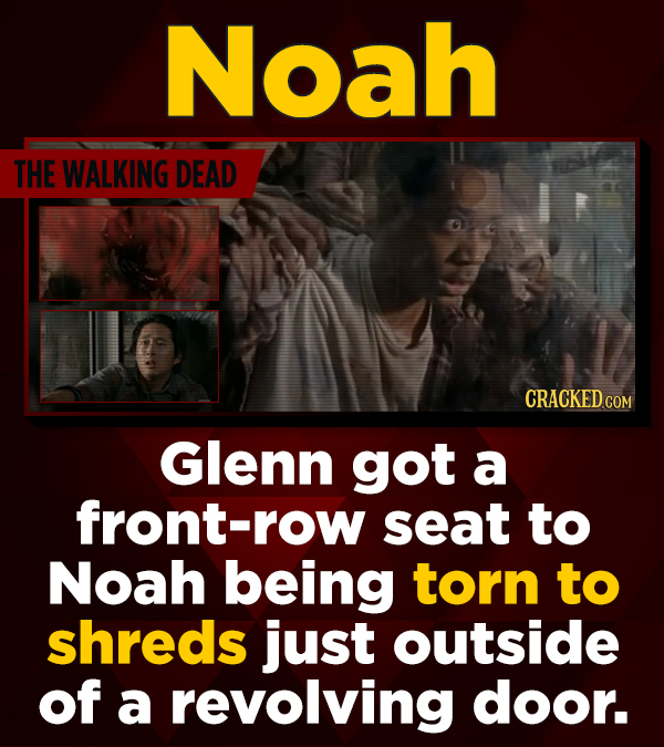 Noah THE WALKING DEAD CRACKED cO COM Glenn got a front-row seat to Noah being torn to shreds just outside of a revolving door.