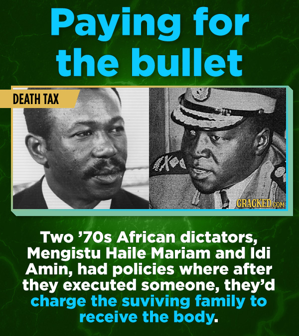 16 All-Time Stunner Jerk Moves - Two '70s African dictators, Mengistu Haile Mariam and Idi Amin, had policies where after they executed someone, they'