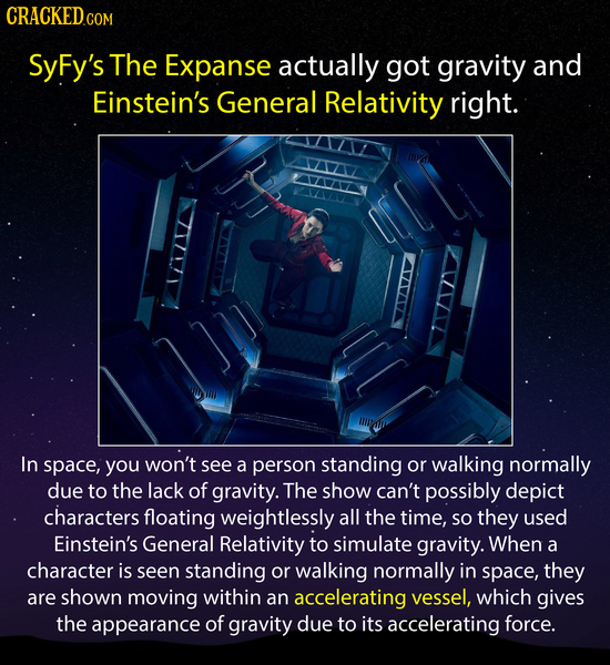 CRACKEDcO SyFy's The Expanse actually got gravity and Einstein's General Relativity right. In space, you won't see a person standing or walking normal