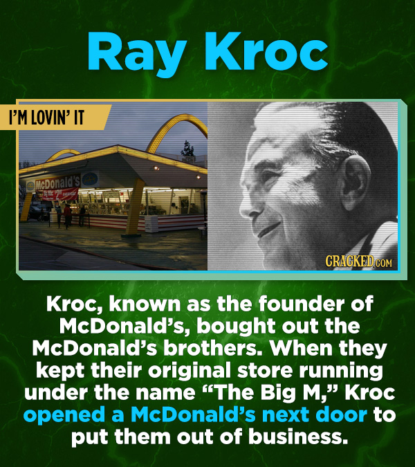 16 All-Time Stunner Jerk Moves - Kroc, known as the founder of McDonald's, bought out the McDonald's brothers. When they kept their original store run