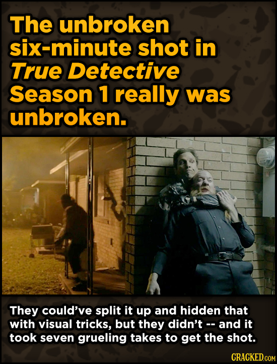 Ingenious Ways Famous Movies Pulled Off Special Effects - The unbroken six-minute shot in True Detective Season 1 really was unbroken.