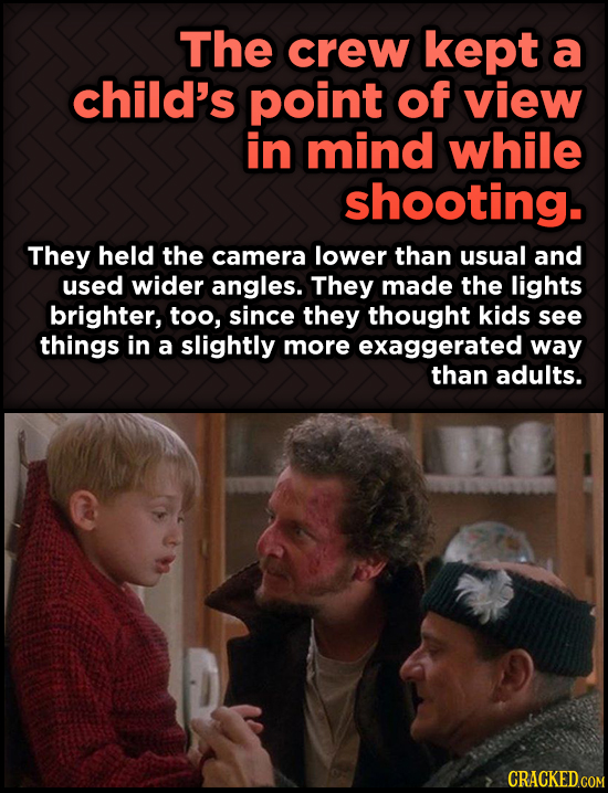 Odd, Fascinating Trivia About Home Alone - The crew kept a child's point of view in mind while shooting. They held