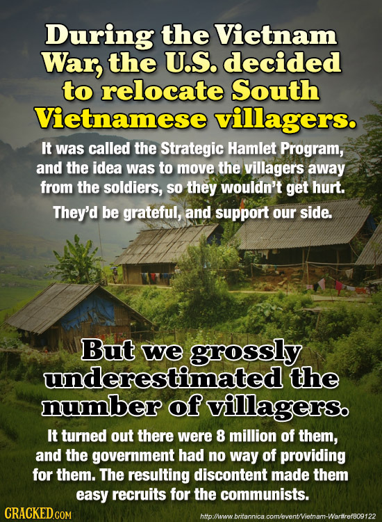 During the Vietnam War, the U.S. decided to relocate South Vietnamese villagers. It was called the Strategic Hamlet Program, and the idea was to move