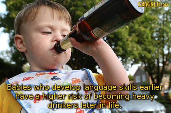 Babies who develop language skills earlier have a higher risk of becoming heavy drinkers later in life.