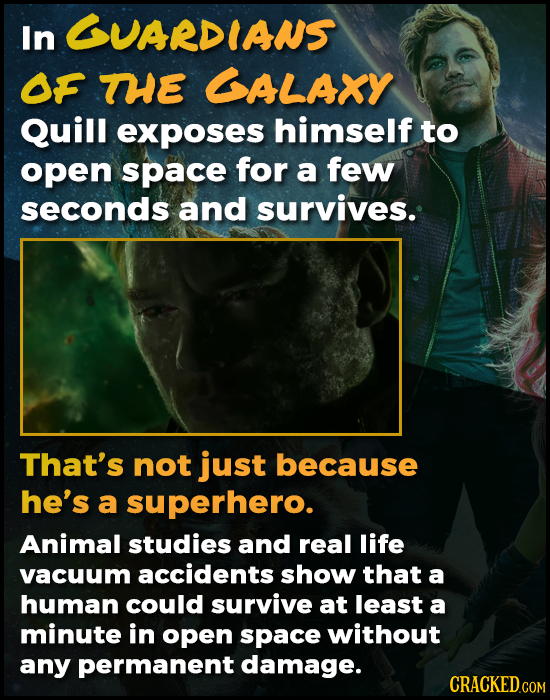 In GUARDIANS OF THE GALAXY Quill exposes himself to open space for a few seconds and survives. That's not just because he's a superhero. Animal studie
