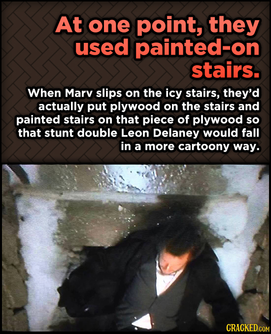 At one point, they used painted-on stairs. When Marv slips on the icy