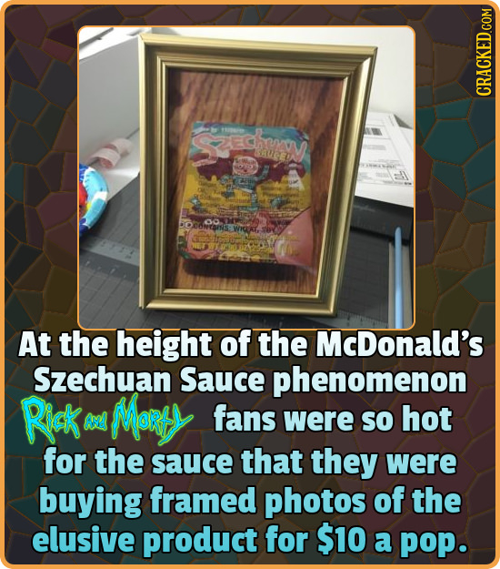 Saw LUEA At the height of the McDonald's Szechuan Sauce phenomenon Rick Mart AN fans were SO hot for the sauce that they were buying framed photos of