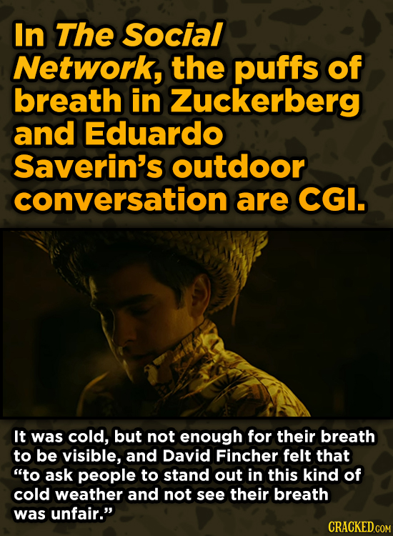 Ingenious Ways Famous Movies Pulled Off Special Effects - In The Social Network, the puffs of breath in Zuckerberg and Eduardo