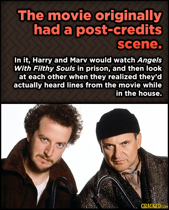 Odd, Fascinating Trivia About Home Alone - The movie originally had a credits scene. In it, Harry and Marv would watch Angels