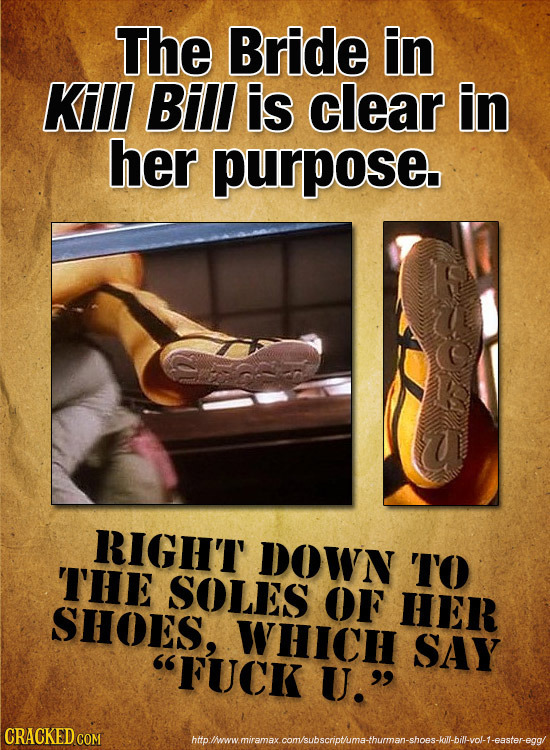 The Bride in Kill Bill is clear in her purpose RIGHT DOWN THE TO SOLES OF SHOES, HER WHICH SAY FUCK U. CRACKED COM htoliwwmiramaxconsubscriotmathuma