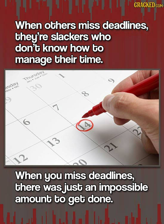 CRACKEDcO COM When others miss deadlines, they're slackers who don't know how to manage their time. Thuirsoay SDay Ar 13 21 122 When you miss deadline