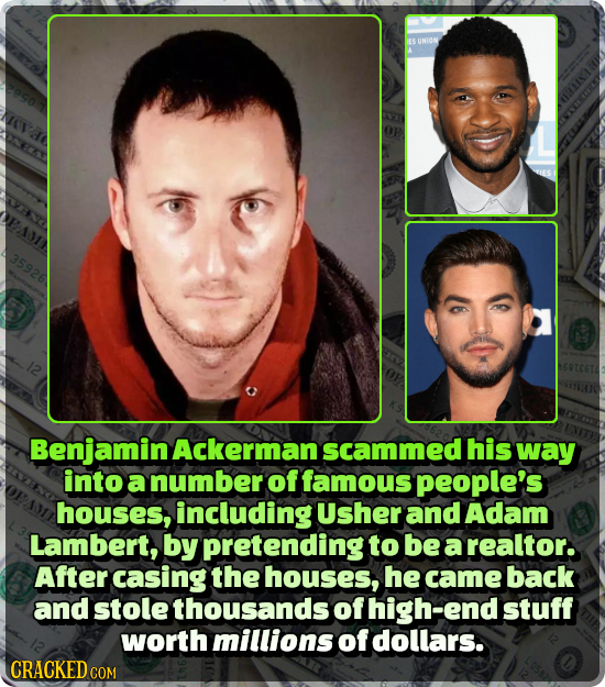UNION TIS 35926 Benjamin Ackerman scammed his way into a number of famous people's houses, including Usher and Adam Lambert, by pretending to be a rea