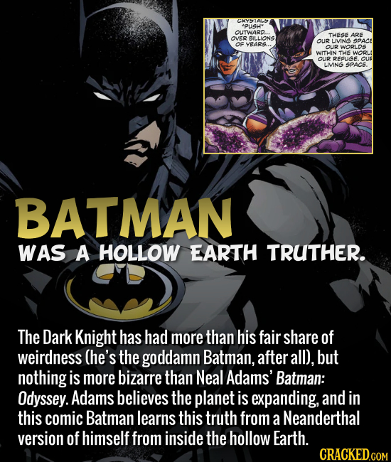 Batman was a hollow-Earth truther. The Dark Knight has had more than his fair share of weirdness (he's the goddamn Batman, after all), but nothing is