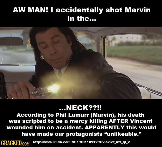 AW MAN! I accidentally shot Marvin in the... ...NECK??!! According to Phil Lamarr (Marvin), his death was scripted to be a mercy killing AFTER Vincent