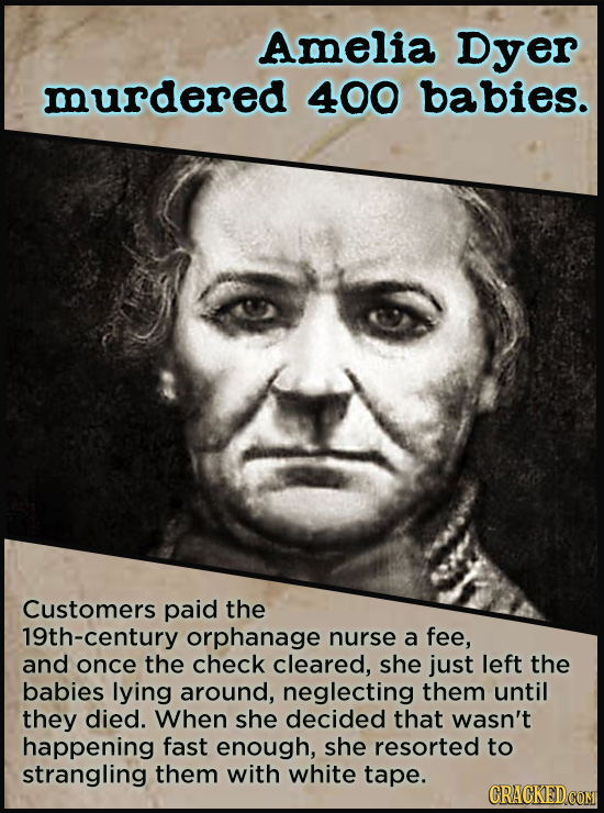 Amelia Dyer murdered 400 babies. Customers paid the 19th-century orphanage nurse a fee, and once the check cleared, she just left the babies lying aro