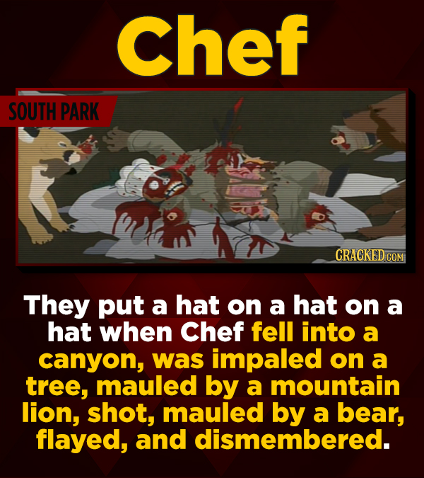 Chef SOUTH PARK CRACKED CON They put a hat on a hat on a hat when Chef fell into a canyon, was impaled on a tree, mauled by a mountain lion, shot, mau