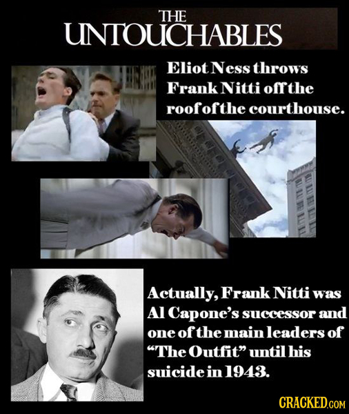 THE UNTOUCHABLES Eliot Ness throws Frank Nitti offthe roofofthe courthouse. Actually, Frank Nitti was Al Capone's successor and one ofthe main leaders