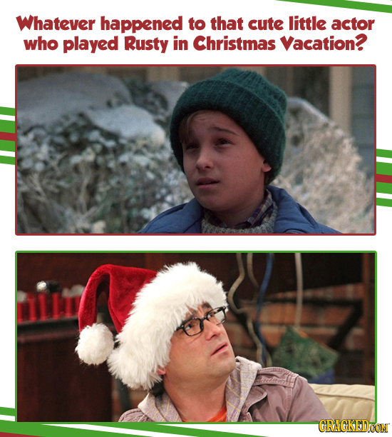 Whatever happened to that cute little actor who played Rusty in Christmas Vacation? CRAGKEDOON