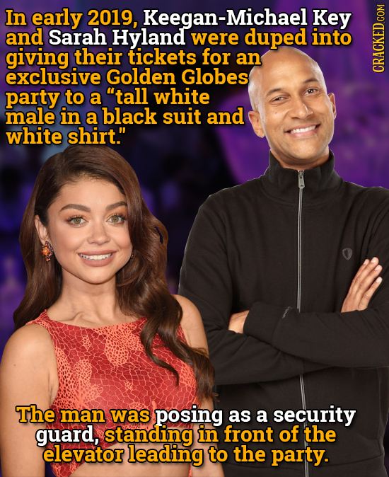 In early 2019, Keegan-Michael Key and Sarah Hyland were duped into giving their tickets for an exclusive Golden Globes GRHUI party to a tall white ma